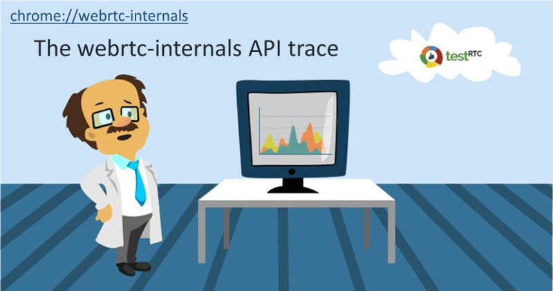 Your best WebRTC debugging buddy? The webrtc-internals API trace